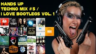 HANDS UP TECHNO DANCE MIX 2017 #5 / I LOVE BOOTLEGS VOL. 1