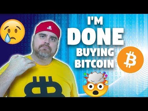 I'm DONE Buying Bitcoin