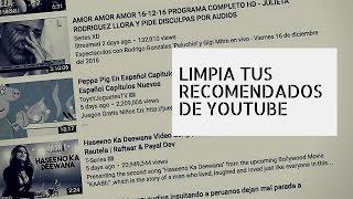 Tip: Borra videos de tu HIstorial de YouTube para mejorar los videos recomendados!