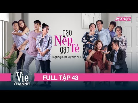 GẠO NẾP GẠO TẺ - Tập 43 - FULL  Phim Gia Đình Việt 2018