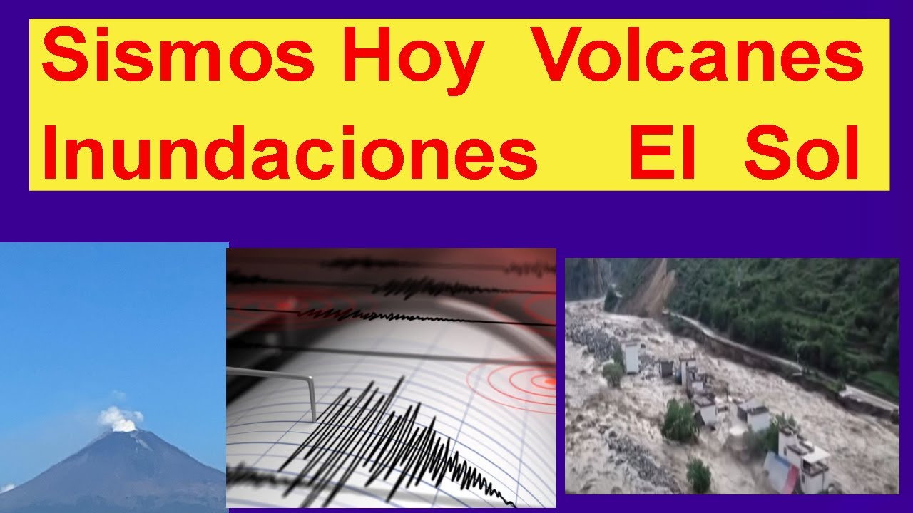 Sismos, Actividad de Volcanes y solar tormentas inundaciones aumento de terremotos proximos Hyper333