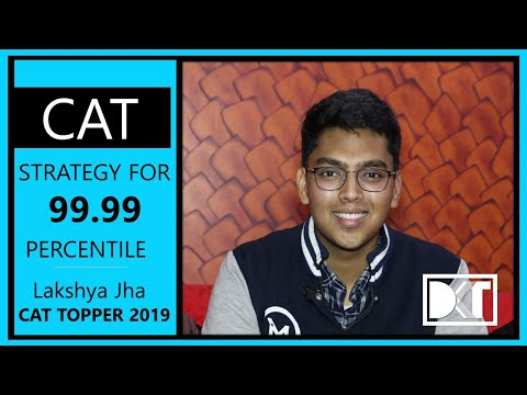 CAT Topper 2019   Strategy To Score 99.99 Percentile In First attempt   By Lakshay Kumar Jha