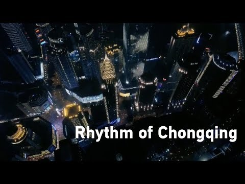 Rhythm of Chongqing: A closer look at China's 'Capital of Fog'