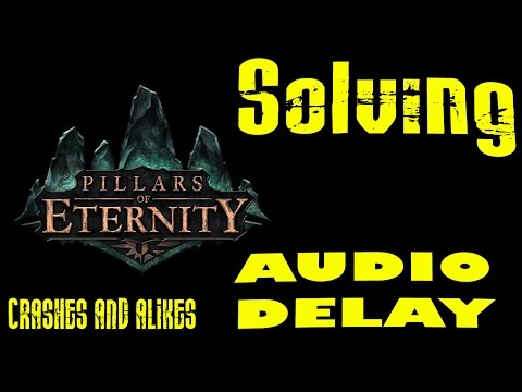 Solving Audio Delay,Delay Issues,Crashes,etc on Pillars Of Eternity (PC) (STEAM/GOG) 2015 !