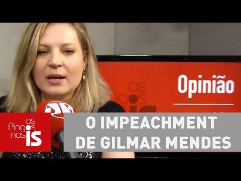 Joice: O Impeachment De Gilmar Mendes