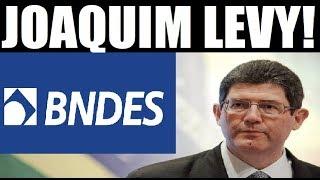 🔴 JOAQUIM LEVY - Conheça o novo presidente do BNDES no governo BOLSONARO