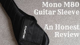 Mono M80 Guitar Sleeve - An Honest Review