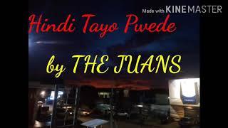 Hindi Tayo pwede by THE JUANS (Lyrics)
