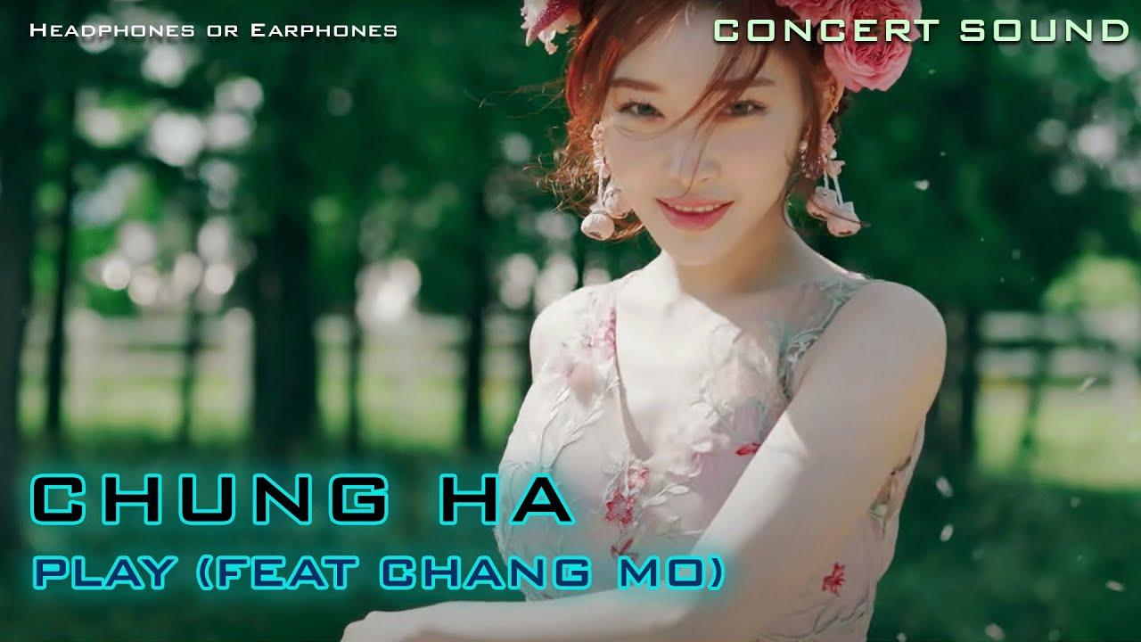 🔈  [CONCERT SOUND] CHUNG HA - PLAY (feat. Chang Mo)