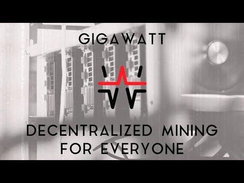 GIGAWATT   Decentralized Mining For Everyone