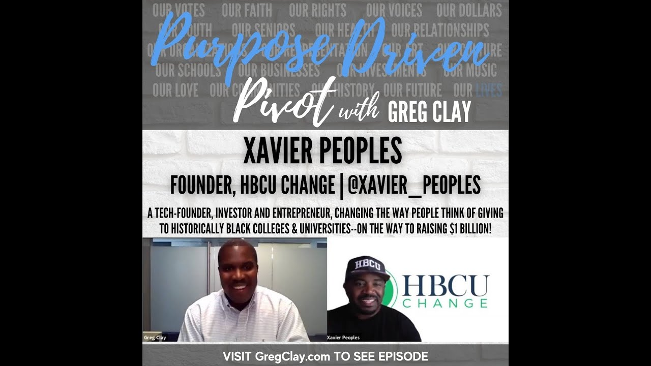 Purpose Driven Pivot with Greg Clay, feat. Xavier Peoples, HBCU Change