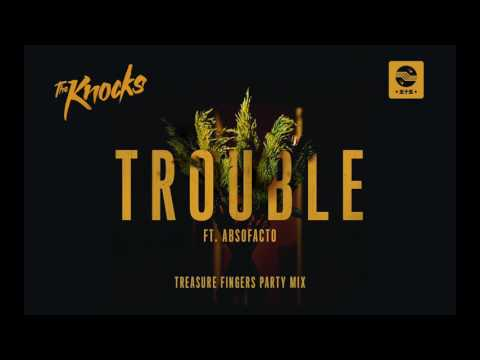 The Knocks - TROUBLE ft. Absofacto (Treasure Fingers Party Mix) [Official Audio]