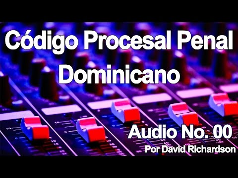 código-procesal-penal-dominicano-en-audio-parte-00