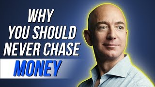Why You Should Never Chase Money | Inspirational Video - JEFF BEZOS