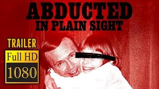 ???? ABDUCTED IN PLAIN SIGHT (2017) | Full Movie Trailer in Full HD | 1080p