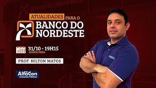 Aula Gratuita - Atualidades para o Banco do Nordeste - Prof. Nilton Matos - AlfaCon