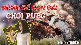 PUBG MOBILE FUNNY MOMENTS : ĐỪNG ĐỂ CON GÁI CHƠI PUBG - MTAO MXÂY PUBG