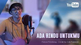 Download Lagu Ada Rindu Untukmu - Pance Pondaag (Cover by Cok Pujawan) KLUNGKUNG - BALI mp3