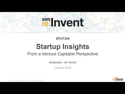 AWS re:Invent 2015 | (SPOT204) Startup Insights from a Venture Capitalist's Perspective