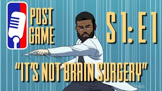 "Postgame S1: E1 | ""It's Not Brain Surgery"""