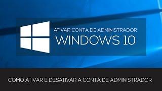 ATIVAR CONTA DE ADMINISTRADOR NO WINDOWS 10