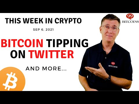 🔴 Bitcoin Tipping on Twitter?!   This Week in Crypto – Sep 6, 2021