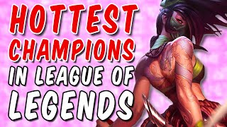The Hottest CHAMPIONS In League of Legends