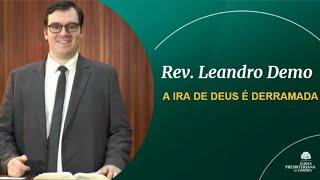 A IRA DE DEUS É DERRAMADA - Rev. Leandro Demo