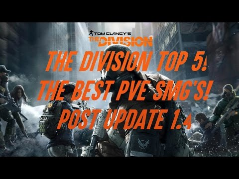THE DIVISION - TOP 5 SUB MACHINE GUNS POST UPDATE 1.4 - THE BEST SMG'S FOR PVE! THE DIVISION 1.4!