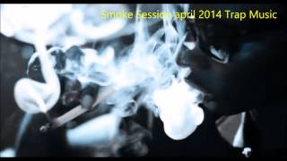 Smoke Session Trap Music april 2014 FREE DL