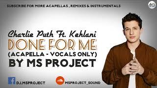 Video Charlie Puth - Done For Me ft. Kehlani (Acapella - Vocals Only) download MP3, 3GP, MP4, WEBM, AVI, FLV Agustus 2018