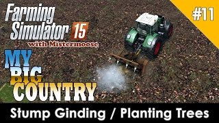 Farming Simulator 2015 - My Big Country Ep 11 - Stump Grinding and Planting Fruit Trees