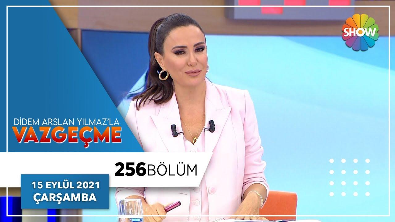 Didem Arslan Yılmaz'la Vazgeçme 256. Bölüm | 15 Eylül 2021