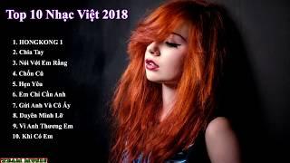 Top Nhạc Việt Hot Nhất Hiện Nay 2018 | HONGKONG 1, Đừng Như Thói Quen...| Team Music