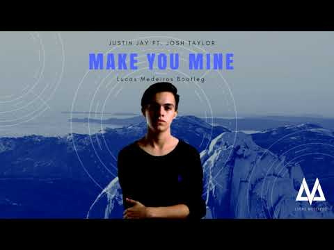 Justin Jay Ft. Josh Taylor - Make you mine (Lucas Medeiros Bootleg)
