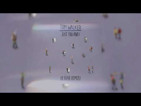 Tom Walker - Just You and I (R3HAB Remix)