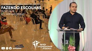 Fazendo Escolhas - Culto de Celebração - IP Altiplano - 30/08