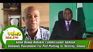 Adam Bonaa Rebukes Ambassador Abikoye; Demands Punishment For Prof Plotting To 'Destroy' Ghana