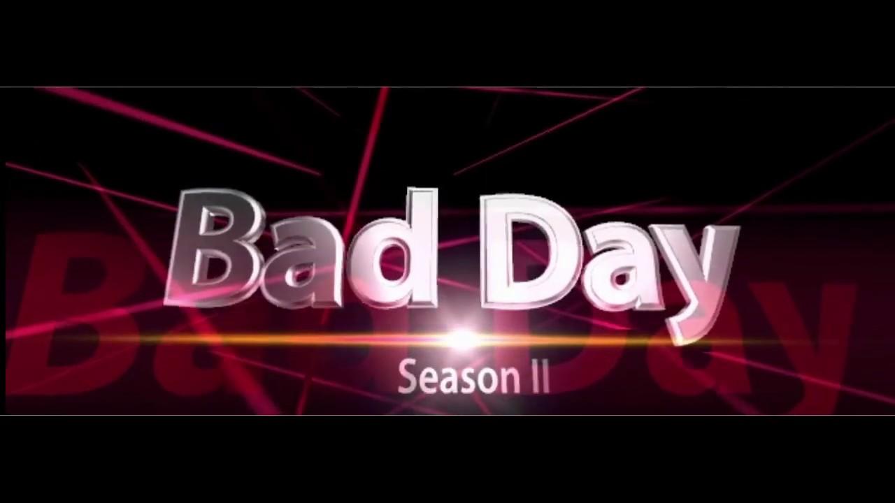 Bad Day - Season two - chapter 2 - final countdown 2019