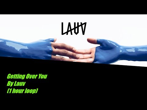 Getting Over You By Lauv 1 hour loop