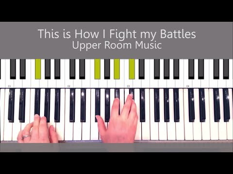 This is How I Fight my Battles Upper Room Music Piano Tutorial