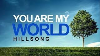 You Are My World - Hillsong (With Lyrics)