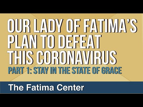 Our Lady of Fatima's Plan to Defeat This Coronavirus: Part 1 - Stay in the State of Grace