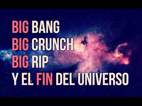 BIG BANG, BIG CRUNCH, BIG RIP Y EL FIN DEL UNIVERSO