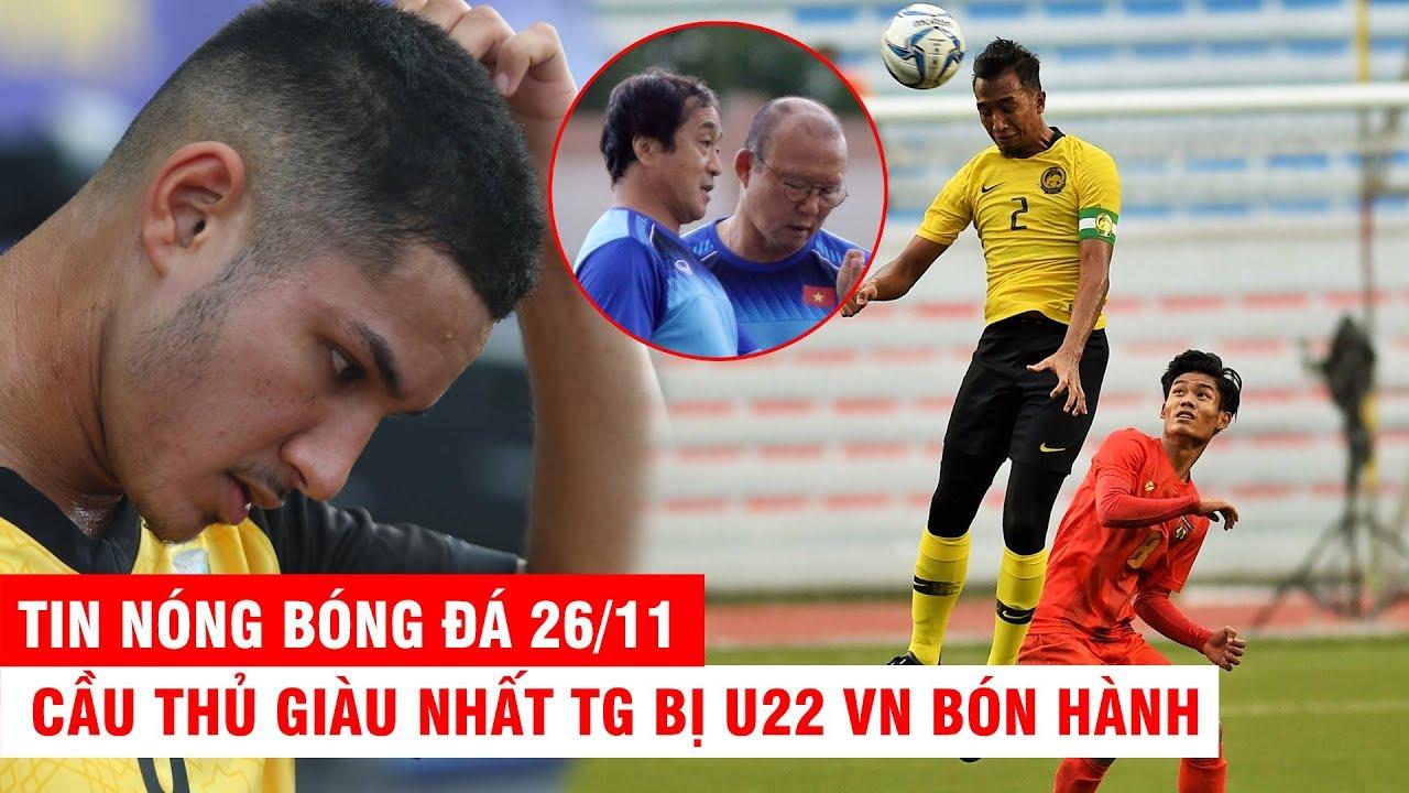 TIN NÓNG BÓNG ĐÁ 26/11 |Cầu thủ giàu nhất TG bị U22 VN bón hành–Malaysia bắt HLV học hỏi thầy Park