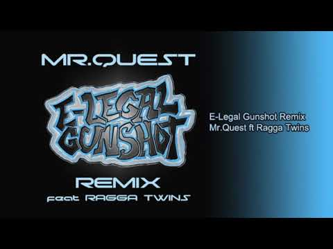 MR.QUEST - E-LEGAL GUNSHOT REMIX ft The Ragga Twins
