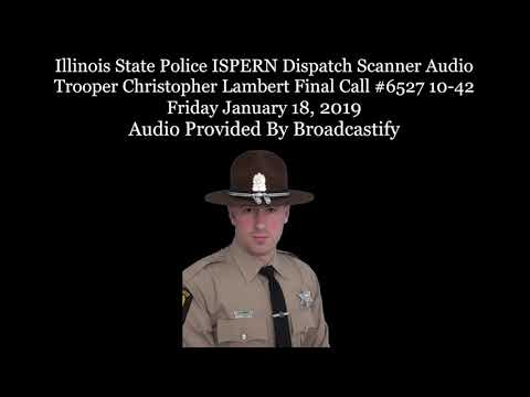Illinois State Police Dispatch Scanner Audio Trooper Christopher Lambert Final Call #6527 10-42