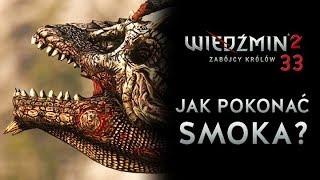 JAK POKONAĆ SMOKA? Wiedźmin 2 Złe Wybory E33