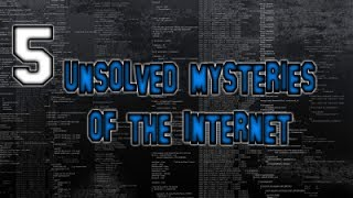 5 UNSOLVED MYSTERIES Of The Internet