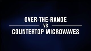Over-the-range vs Countertop Microwaves | Which microwave is better for me?